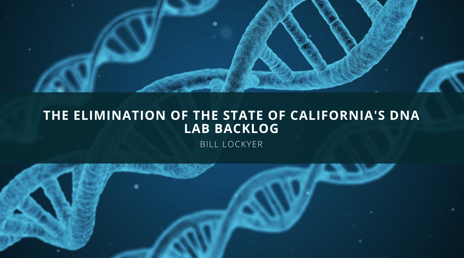 Bill Lockyer Discusses the Elimination of the State of California's DNA Lab Backlog